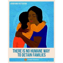 Poster of Mother hugging child. Caption: There is no humane way to detain families.